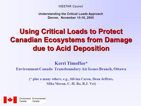 Using Critical Loads to Protect Canadian Ecosystems from Damage due to Acid Deposition Kerri Timoffee* Environment Canada Transboundary Air Issues Branch,