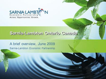 Sarnia-Lambton Ontario Canada A brief overview, June 2009 Sarnia-Lambton Economic Partnership.