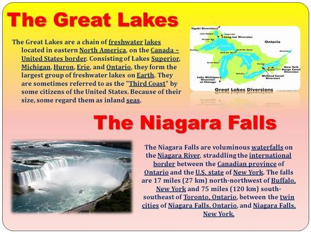 The Great Lakes The Great Lakes are a chain of freshwater lakes located in eastern North America, on the Canada – United States border. Consisting of Lakes.