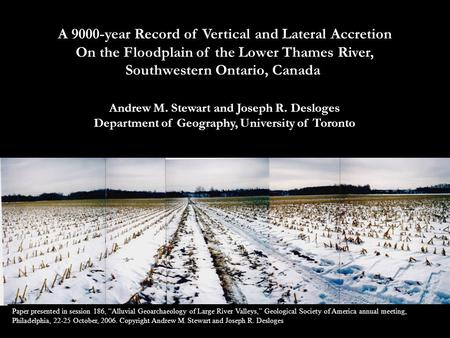 A 9000-year Record of Vertical and Lateral Accretion On the Floodplain of the Lower Thames River, Southwestern Ontario, Canada Andrew M. Stewart and Joseph.