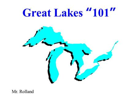"Great Lakes "" 101 "" Mr. Rolland. 2 Familiar names l Chicago l Milwaukee l Green Bay l Detroit (river access) l Erie l Buffalo l Cleveland."