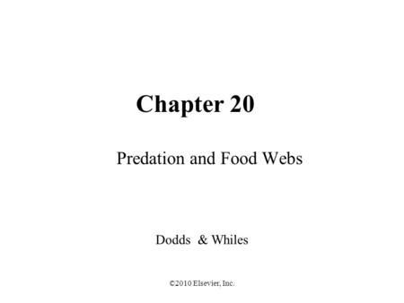 ©2010 Elsevier, Inc. Chapter 20 Predation and Food Webs Dodds & Whiles.