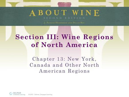 Section III: Wine Regions of North America Chapter 13: New York, Canada and Other North American Regions.