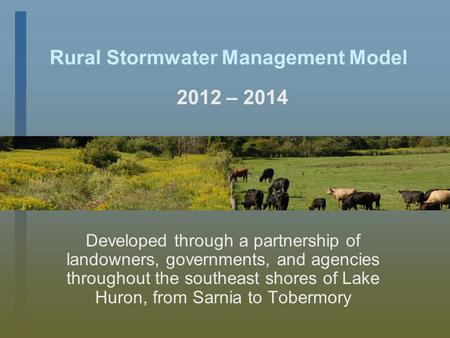 Rural Stormwater Management Model Developed through a partnership of landowners, governments, and agencies throughout the southeast shores of Lake Huron,