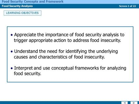 Screen 1 of 22 Food Security Concepts and Framework Food Security Analysis LEARNING OBJECTIVES Appreciate the importance of food security analysis to trigger.