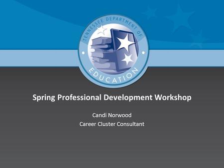 Spring Professional Development Workshop Candi NorwoodCandi Norwood Career Cluster ConsultantCareer Cluster Consultant.