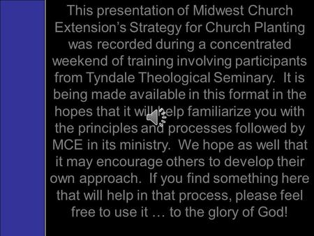 This presentation of Midwest Church Extension's Strategy for Church Planting was recorded during a concentrated weekend of training involving participants.