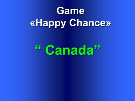 "Game «Happy Chance» Game «Happy Chance» "" Canada"""