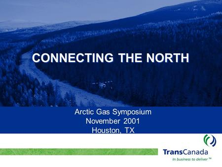 Title Of Presentation CONNECTING THE NORTH Arctic Gas Symposium November 2001 Houston, TX.