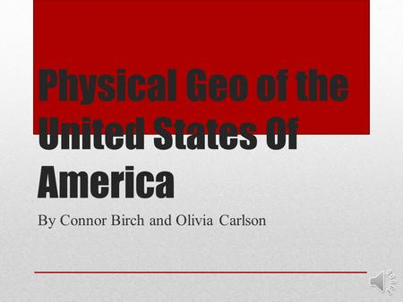 Physical Geo of the United States Of America By Connor Birch and Olivia Carlson.
