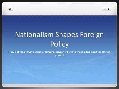 Nationalism Shapes Foreign Policy How did the growing sense of nationalism contribute to the expansion of the United States?