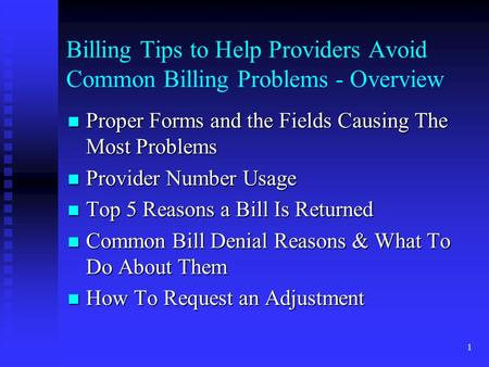 1 Billing Tips to Help Providers Avoid Common Billing Problems - Overview Proper Forms and the Fields Causing The Most Problems Proper Forms and the Fields.