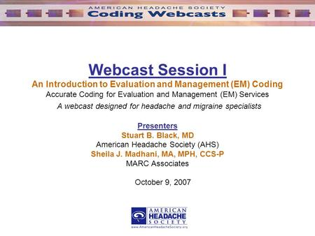 Webcast Session I An Introduction to Evaluation and Management (EM) Coding Accurate Coding for Evaluation and Management (EM) Services A webcast designed.