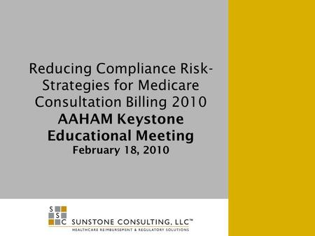Reducing Compliance Risk- Strategies for Medicare Consultation Billing 2010 AAHAM Keystone Educational Meeting February 18, 2010.