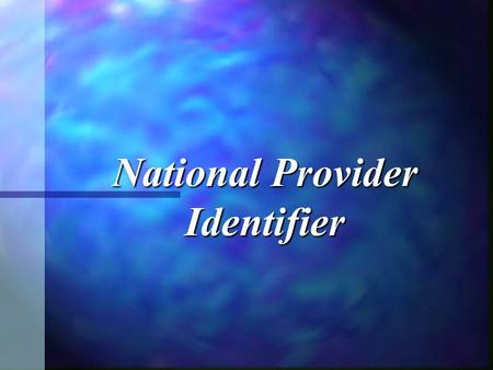 National Provider Identifier. Background The Health Insurance Portability and Accountability Act of 1996 (HIPAA) mandated that the Secretary of Health.