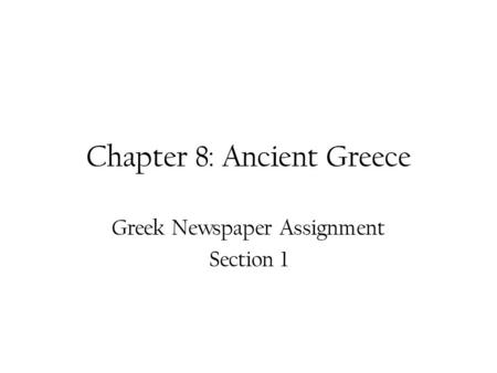 Chapter 8: Ancient Greece Greek Newspaper Assignment Section 1.