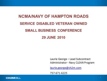 1 NCMA/NAVY OF HAMPTON ROADS SERVICE DISABLED VETERAN OWNED SMALL BUSINESS CONFERENCE 29 JUNE 2010 Laurie George – Lead Subcontract Administrator - Navy.