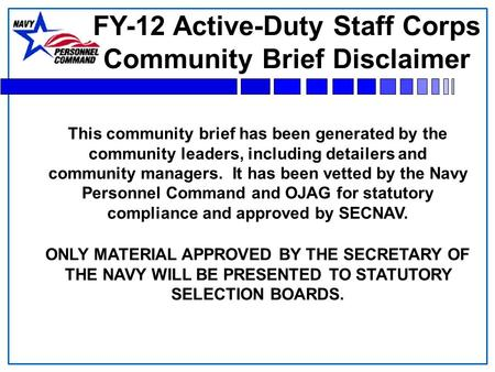 This community brief has been generated by the community leaders, including detailers and community managers. It has been vetted by the Navy Personnel.
