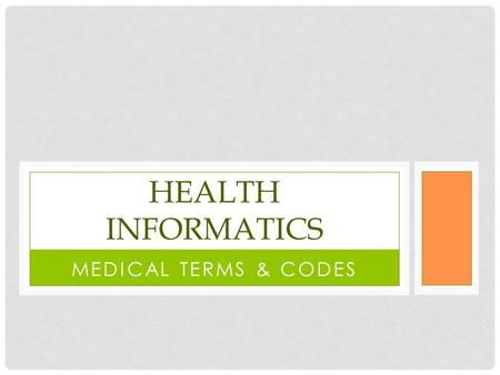 MEDICAL TERMS & CODES HEALTH INFORMATICS. CODING In hospitals, the payment allowed by Medicare for services to inpts is based mainly on pt's diagnoses.