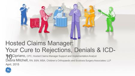 Hosted Claims Manager: Your Cure to Rejections, Denials & ICD- 10 Teri Cipriano, CPC, Hosted Claims Manager Support and Implementation Analyst Debra Mitchell,