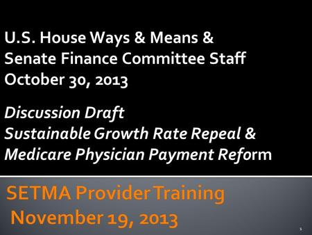 U.S. House Ways & Means & Senate Finance Committee Staff October 30, 2013 Discussion Draft Sustainable Growth Rate Repeal & Medicare Physician Payment.