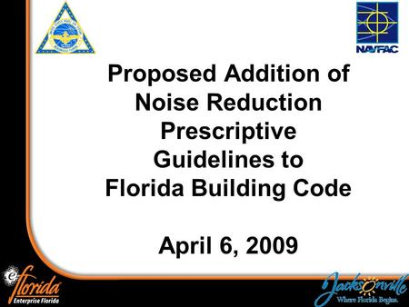1 Proposed Addition of Noise Reduction Prescriptive Guidelines to Florida Building Code April 6, 2009.