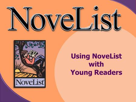 Using Technology to Integrate Reading into the Curriculum Using NoveList with Young Readers.