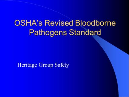 OSHA's Revised Bloodborne Pathogens Standard Heritage Group Safety.