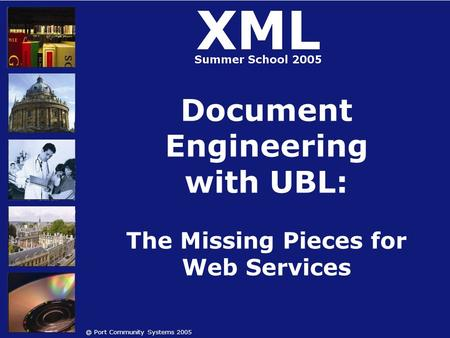 @ Port Community Systems 2005 Document Engineering with UBL: The Missing Pieces for Web Services.