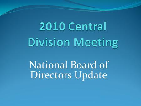 National Board of Directors Update. National Board of Directors 13 Board Members Elected by membership Challenge to get the membership to vote 3 year.