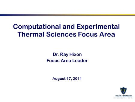 1 Computational and Experimental Thermal Sciences Focus Area Dr. Ray Hixon Focus Area Leader August 17, 2011.
