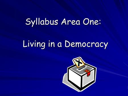 Syllabus Area One: Living in a Democracy. What Is a Democracy? Aims: Identify why Britain is a democracy Identify why Britain is a democracy Examine our.
