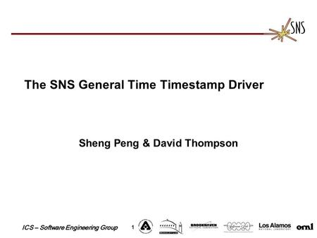 ICS – Software Engineering Group 1 The SNS General Time Timestamp Driver Sheng Peng & David Thompson.