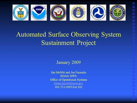 Automated Surface Observing System Sustainment Project January 2009 Jim McNitt and Joe Facundo NOAA NWS Office of Operational Systems