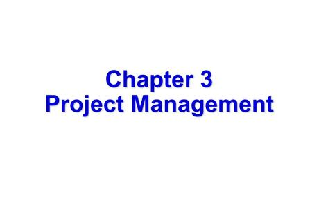 1 Chapter 3 Project Management. 2 Software project management  Concerned with activities involved in ensuring that software is delivered on time and.