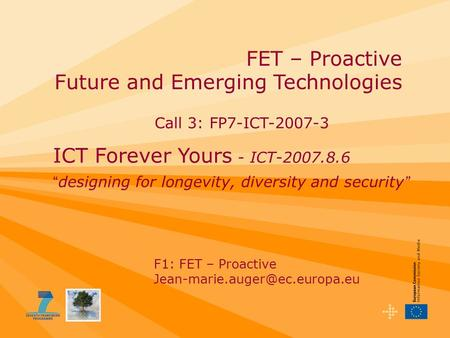 "FET – Proactive Future and Emerging Technologies F1: FET – Proactive ICT Forever Yours - ICT-2007.8.6 "" designing for longevity,"