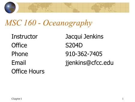 Chapter 11 MSC 160 - Oceanography InstructorJacqui Jenkins OfficeS204D Phone910-362-7405 Office Hours.