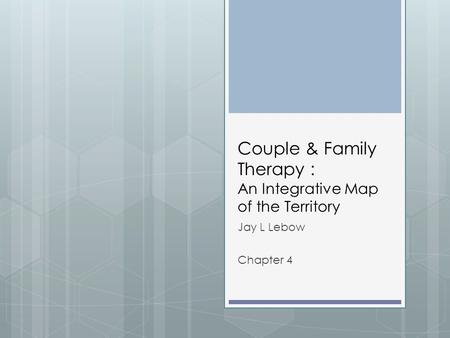 Couple & Family Therapy : An Integrative Map of the Territory Jay L Lebow Chapter 4.