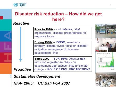 Www.preventionweb.net 1 Prior to 1990s - civil defense, relief organizations, disaster preparedness for response focus During 1990s – IDNDR, Yokohama strategy: