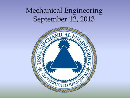 Mechanical Engineering September 12, 2013. AGENDA I.Approval of the Agenda – O. Barton II.Approval of the Minutes (Offsite 2013) – O. Barton III.Department.