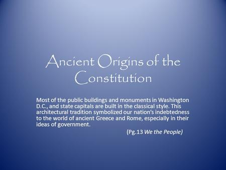 Ancient Origins of the Constitution Most of the public buildings and monuments in Washington D.C., and state capitals are built in the classical style.
