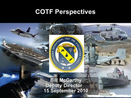 UNCLASSIFIED Bill McCarthy Bill McCarthy Deputy Director 15 September 2010 15 September 2010 COTF Perspectives.