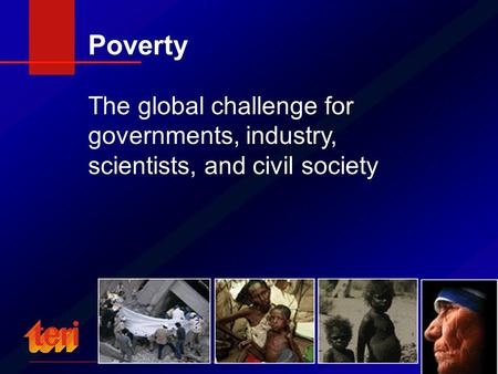 Poverty The global challenge for governments, industry, scientists, and civil society.