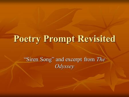 "Poetry Prompt Revisited ""Siren Song"" and excerpt from The Odyssey."