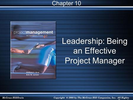 McGraw-Hill/IrwinCopyright © 2008 by The McGraw-Hill Companies, Inc. All Rights Reserved. Leadership: Being an Effective Project Manager Chapter 10.
