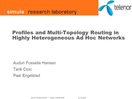 Profiles and Multi-Topology Routing in Highly Heterogeneous Ad Hoc Networks Audun Fosselie Hansen Tarik Cicic Paal Engelstad Audun Fosselie Hansen – Poster,