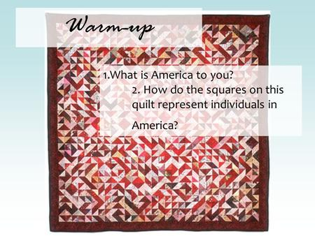 Warm-up 1.What is America to you? 2. How do the squares on this quilt represent individuals in America?