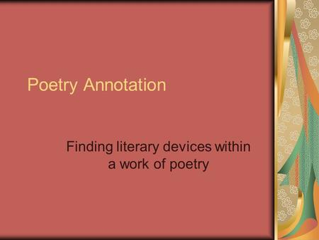Poetry Annotation Finding literary devices within a work of poetry.