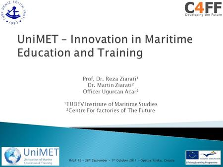 Prof. Dr. Reza Ziarati¹ Dr. Martin Ziarati² Officer Ugurcan Acar² ¹TUDEV Institute of Maritime Studies ²Centre For factories of The Future IMLA 19 – 28.