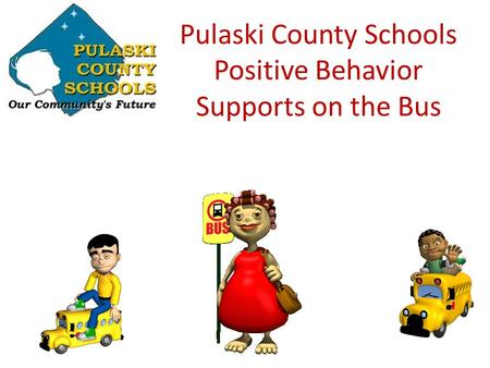 Pulaski County Schools Positive Behavior Supports on the Bus.